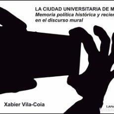 Libros: LA CIUDAD UNIVERSITARIA DE MADRID: MEMORIA POLÍTICA HISTÓRICA Y RECIENTE EN EL DISCURSO MURAL. Lote 136194944