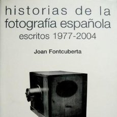 Libros: FONTCUBERTA, JOAN. HISTORIAS DE LA FOTOGRAFÍA ESPAÑOLA. ESCRITOS 1977-2004. 2008.. Lote 105890039