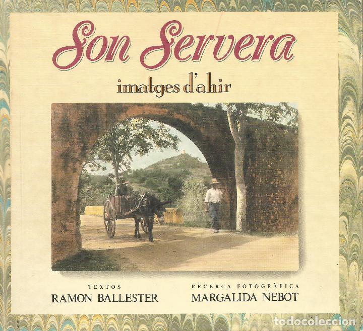 SON SERVERA IMATGES D'AHIR RAMON BALLESTER I MARGALIDA NEBOT (Libros Nuevos - Bellas Artes, ocio y coleccionismo - Diseño y Fotografía)