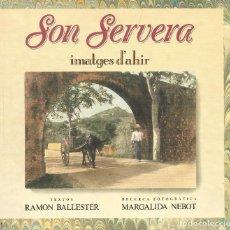 Libros: SON SERVERA IMATGES D'AHIR RAMON BALLESTER I MARGALIDA NEBOT. Lote 116402891