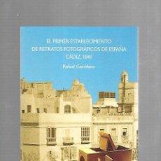 Libros: EL ORIGEN DEL RETRATO FOTOGRAFICO EN CADIZ, MADRID Y BARCELONA. RAFAEL GAROFANO. 2017. LEER. Lote 117529335