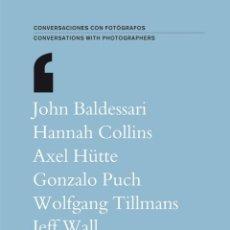 Libros: CONVERSACIONES CON FOTÓGRAFOS JEFF WALL, W. TILLMANS, G. PUCH, A. HÜTTE, H. COLLINS Y J. BALDESSARI. Lote 118722439