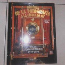Libros: FARRES, FRANCESC - HISTÒRIA DE LA FOTOGRAFIA A LA CIUTAT DE VIC 1894-1930. Lote 121075915