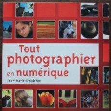 Libros: TOUT PHOTOGRAPHIER EN NUMERIQUE. JEAN - MARIE SEPULCHRE.. Lote 133394554
