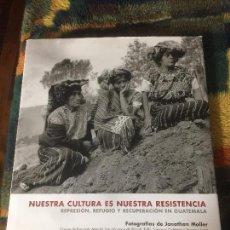 Libros: NUESTRA CULTURA ES NUESTRA RESISTENCIA, FOTOGRAFÍAS DE JONATHAN MOLLER. Lote 138621110