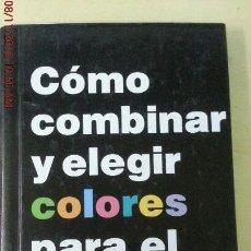 Libros: COMO COMBINAR Y ELEGIR COLORES PARA EL DISEÑO GRAFICO. Lote 139490734