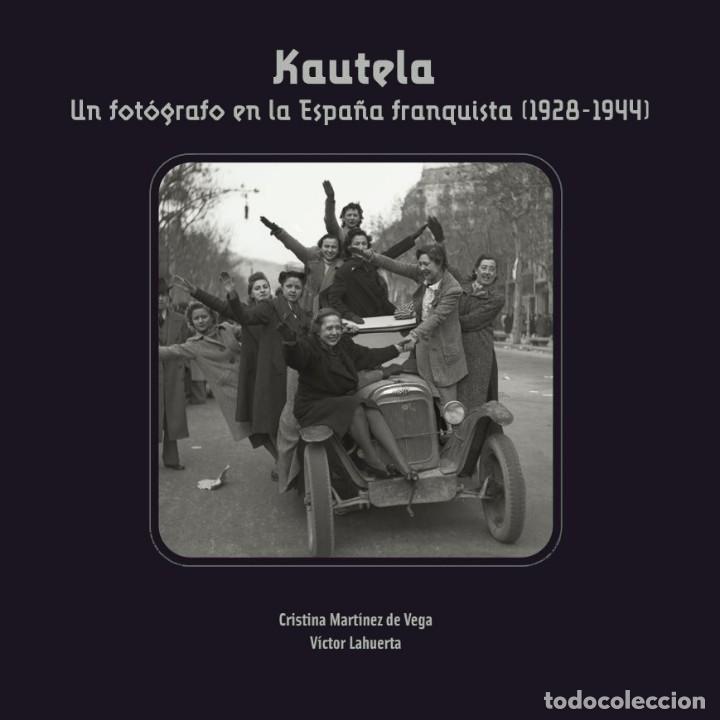 KAUTELA. UN FOTÓGRAFO EN LA ESPAÑA FRANQUISTA (MTNEZ. DE VEGA / LAHUERTA) I,F,C, 2018 (Libros Nuevos - Bellas Artes, ocio y coleccionismo - Diseño y Fotografía)