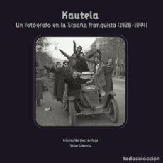 Libros: KAUTELA. UN FOTÓGRAFO EN LA ESPAÑA FRANQUISTA (MTNEZ. DE VEGA / LAHUERTA) I,F,C, 2018. Lote 212662347