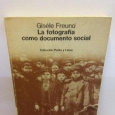 Libros: STQ.GISELE FREUND.LA FOTOGRAFIA COMO DOCUMENTO SOCIAL.EDT, GUSTAVO GILI.BRUMART TU LIBRERIA. Lote 144452890