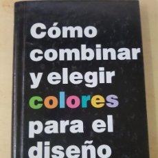 Libros: COMO COMBINAR Y ELEGIR COLORES PARA EL DISEÑO GRAFICO - ED.G.GILI, S.A. - AÑO 1995. Lote 139490734