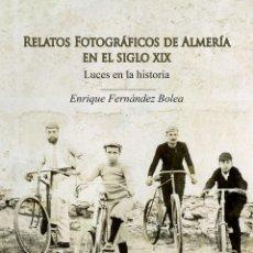 Libros: FERNÁNDEZ BOLEA, ENRIQUE: RELATOS FOTOGRÁFICOS DE ALMERÍA EN EL SIGLO XIX. LUCES EN LA HISTORIA. Lote 207907080