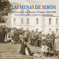 Libros: LAS MENAS DE SERÓN. FOTOGRAFÍAS DE RAMÓN TORRES, 1915-1916. COLECCIÓN FOTOGRÁFICA FAMILIA CERVANTES . Lote 148967698