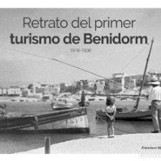 Libros: BENIDORM. RETRATO DEL PRIMER TURISMO DE BENIDORM.1918-1936. MORA CARBONELL. . Lote 151921158