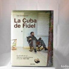 Libros: LA CUBA DE FIDEL. LA MIRADA DE UN REPORTERO ESTADOUNIDENSE EN LA ISLA 1959-1969. LEE LOCKWOOD. Lote 223506838