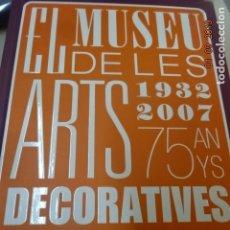 Livres: LLIBRO NUEVO DE : EL MUSEU DE LES ARTS DECORATIVES DE BARCELONA. 1932-2007 75 ANY. Lote 175321514