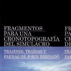 Libros: FRAGMENTOS PARA UNA CRONOTOPOGRAFÍA DEL SIMULACRO. TRAJINES, TRAÍDAS Y FAENAS DE JORDI BERNADÓ.. Lote 177197039