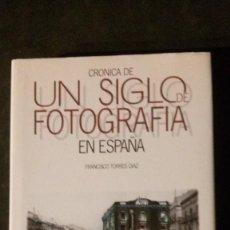 Libros: CRÓNICA DE UN SIGLO DE FOTOGRAFIA EN ESPAÑA-FRANCISCO TORRES DIAZ. Lote 183591490