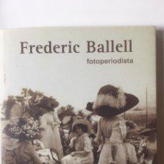 Libros: FREDERIC BALLELL. FOTOPERIODISTA. CATÁLOGO AÑO 2000. Lote 184829511