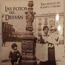 Libros: VALLADOLID, LAS FOTOS DEL DESVÁN, LIBRO CON 250 FOTOGRAFÍAS ANTIGUAS. Lote 221445367