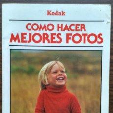 Libros: COMO HACER MEJORES FOTOS. UN MANUAL DE KODAK.. Lote 198599552