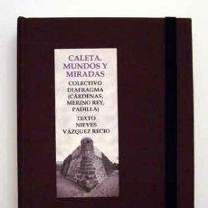 Libros: VAZQUEZ, NIEVES; CÁRDENAS, OSCAR; MERINO REY, LUIS; PADILLA, ALVARO - CALETA. MUNDOS Y MIRADAS. Lote 201472305