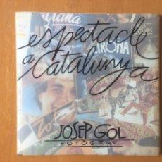 Libros: CATALOGO FOTOGRAFIAS EXPOSICION ESPECTACLE A CATALUNYA - JOSEP GOL, FOTÒGRAF. Lote 201480801