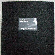 Libros: TOYÉ, MARTÍN - GEOGRAFÍA MASCULINA - FOTOGRAFÍAS ORIGINALES. Lote 202764090