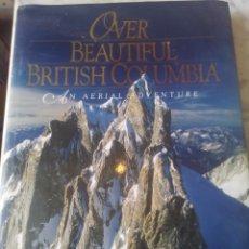 Libros: OVER BEAUTIFUL BRITISH COLUMBIA. Lote 202947507
