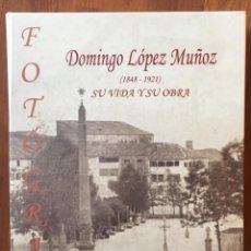 Libros: DOMINGO LÓPEZ MUÑOZ ( BAEZA 1848-MALAGA 1921) SU VIDA Y SU OBRA. Lote 205442178