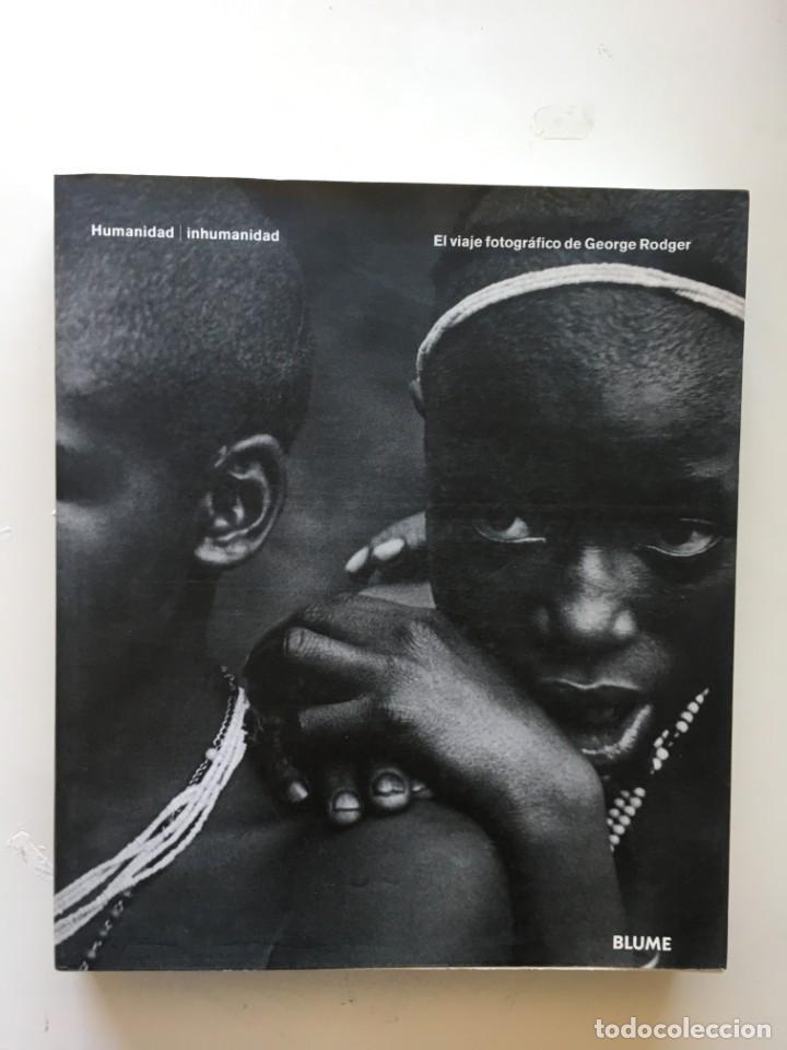 EL VIAJE FOTOGRÁFICO DE GEORGE RODGER. HUMANIDAD INHUMANIDAD (Libros Nuevos - Bellas Artes, ocio y coleccionismo - Diseño y Fotografía)