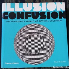 Libros: ILLUSION - CONFUSION: THE WONDERFUL WORLD OF OPTICAL DECEPTION. Lote 208151161