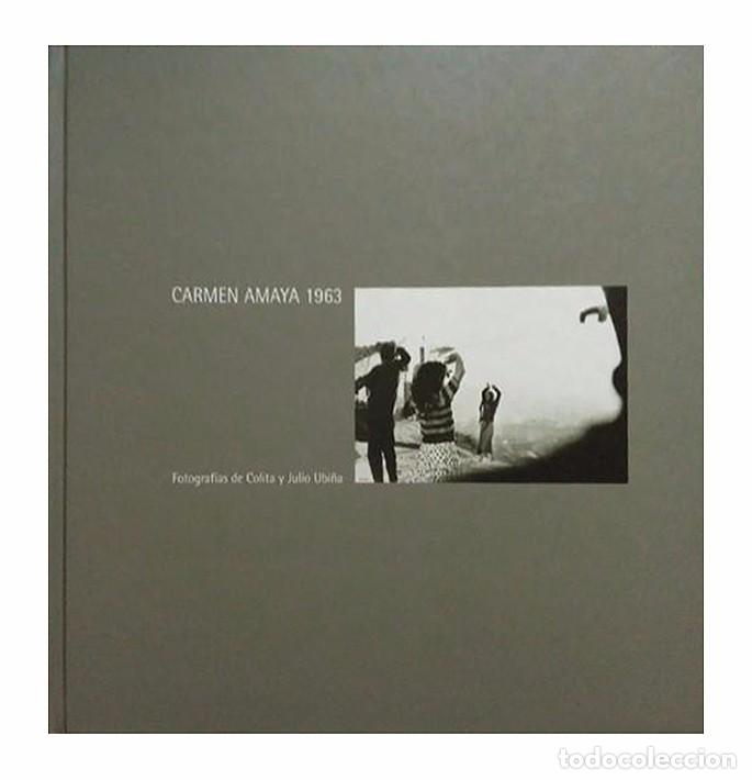 CARMEN AMAYA 1963 - FOTOGRAFÍAS DE COLITA Y JULIO UBIÑA (Libros Nuevos - Bellas Artes, ocio y coleccionismo - Diseño y Fotografía)