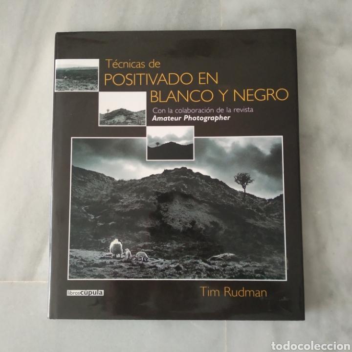 TÉCNICAS DE POSITIVADO EN BLANCO Y NEGRO. TIM RUDMAN. LIBROS CÚPULA. 2003 (Libros Nuevos - Bellas Artes, ocio y coleccionismo - Diseño y Fotografía)