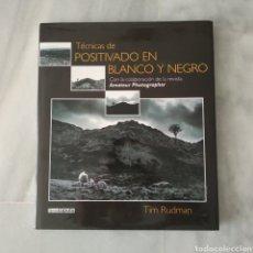 Libros: TÉCNICAS DE POSITIVADO EN BLANCO Y NEGRO. TIM RUDMAN. LIBROS CÚPULA. 2003. Lote 210470533