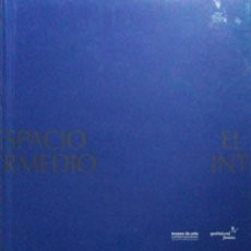 Libros: ESPACIO INTERMEDIO.BARRO, DAVID / MANEIRO, MÓNICA.MUSEO DE ARTE CONTEMPORÁNEO UNIÓN FENOSA. 2011.. Lote 211416929
