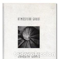 Libros: ATMÓSFERA GAUDÍ. FOTOGRAFIES DE JOAQUIM GOMIS.. Lote 211421156