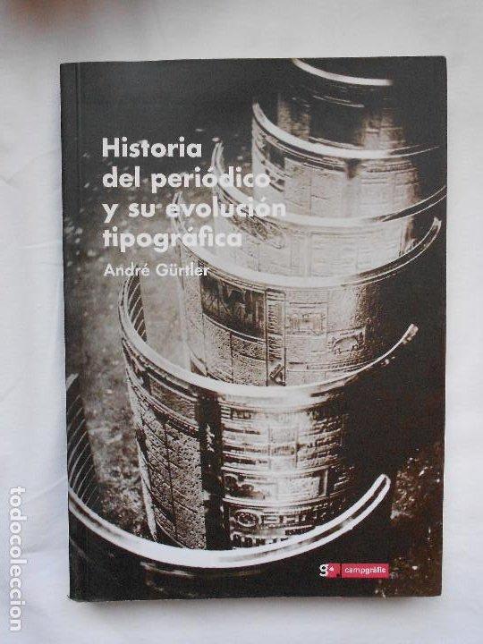 HISTORIA DEL PERIODICO Y SU EVOLUCION TIPOGRAFICA - ANDRE GÜRTLER - G CAMPGRAFIC - NUEVO (Libros Nuevos - Bellas Artes, ocio y coleccionismo - Diseño y Fotografía)
