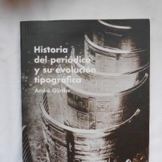 Libri: HISTORIA DEL PERIODICO Y SU EVOLUCION TIPOGRAFICA - ANDRE GÜRTLER - G CAMPGRAFIC - NUEVO. Lote 213886676