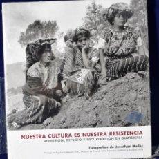 Libros: NUESTRA CULTURA ES NUESTRA RESISTENCIA: REPRESION, REFUGIO Y RECUPERACION EN GUATEMALA (FOTOGRAFIAS). Lote 222500333