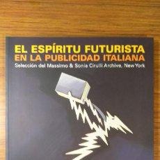 Livros: EL ESPÍRITU FUTURISTA EN LA PUBLICIDAD ITALIANA - VV. AA. (SILVANA EDITORIALE, 2010) RARO NUEVO. Lote 225193370