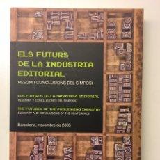 Libros: ELS FUTURS DE LA INDUSTRIA EDITORIAL. RESUMS I CONCLUSIONS DEL SIMPOSI. 2005. Lote 237252615