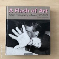 Libros: A FLASH OF ART - ACTION PHOTOGRAPHY IN ROME 1953-1973. Lote 242334400
