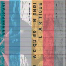 Libros: UN MON FLOTANT JACQUES HENRI LARTIGUE. Lote 243277005