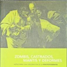 Libros: ZOMBIS, CASTRADOS, MANTIS Y DEFORMES - PILAR GONZALO - FOTOGRAFIA - 2004. Lote 246930720