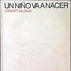 Libros: UN NIÑO VA A NACER, LENNART NILSSON - EMBARAZO, MATERNIDAD - 1968 - FOTOGRAFIA. Lote 247092215