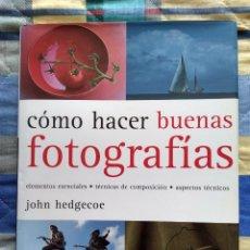 Libros: COMO HACER BUENAS FOTOGRAFIAS - JOHN HEDGECOE (2001). Lote 249144480