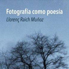 Libros: LLORENÇ RAICH - FOTOGRAFÍA COMO POESÍA. Lote 253811125