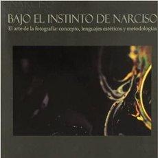 Libros: BAJO EL INSTINTO DE NARCISO. EL ARTE DE LA FOTOGRAFÍA: CONCEPTO, LENGUAJE ESTÉTICOS Y METODOLOGÍAS. Lote 256003235