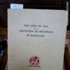 Libros: DIEZ AÑOS DE VIDA DE LA ASOCIACION DE BIBLIOFILOS DE BARCELONA.. Lote 262901065