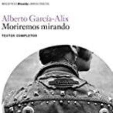 Libri: MORIREMOS MIRANDO ALBERTO GARCÍA-ALIX. Lote 268423834